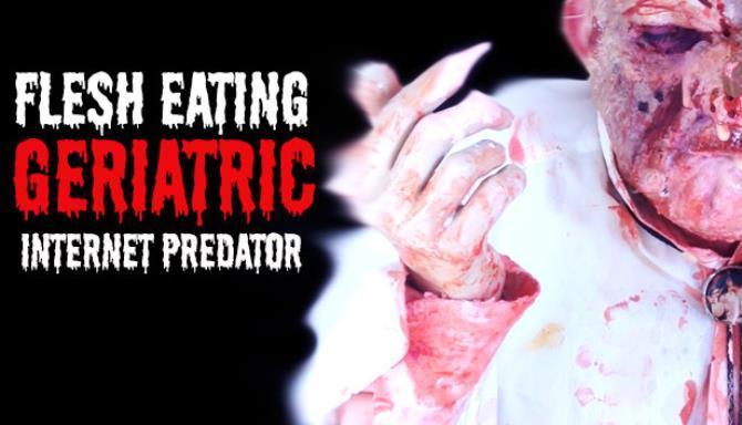 Flesh Eating Geriatric Internet Predator PC Version Free Download
